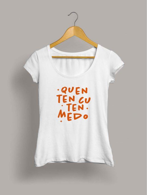 Camiseta chica quen ten cu ten medo